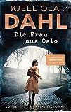 Die Frau aus Oslo: Kriminalroman von Kjell Ola Dahl