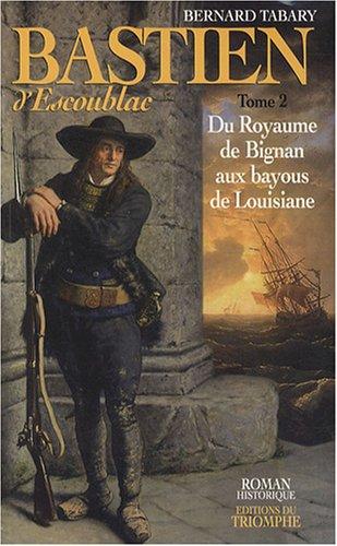 Bastien d'Escoublac, Tome 2 : Du royaume de Bignan aux bayous de Louisiane
