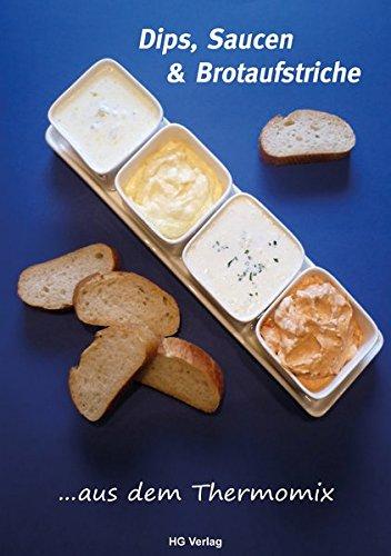 """Dips, Saucen & Brotaufstriche: ...aus dem Thermomix \""""Alle Rezepte sind für den TM31 entwickelt worden, können jedoch auch mit dem TM5 zubereitet werden.\"""""""