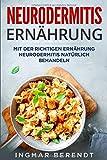 Neurodermitis Ernährung: Mit der richtigen Ernährung Neurodermitis natürlich behandeln - Ingmar Berendt