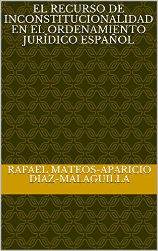 El recurso de inconstitucionalidad en el ordenamiento jurídico español por Rafael Mateos-Aparicio Diaz-Malaguilla