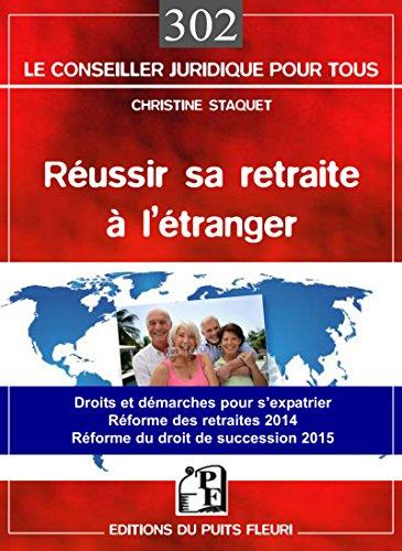 Réussir sa retraite à l'étranger... de A à Z: Droits et démarches pour s'expatrier. Réformes des retraites 2014. Réforme du droit de succession 2015. par Christine Staquet