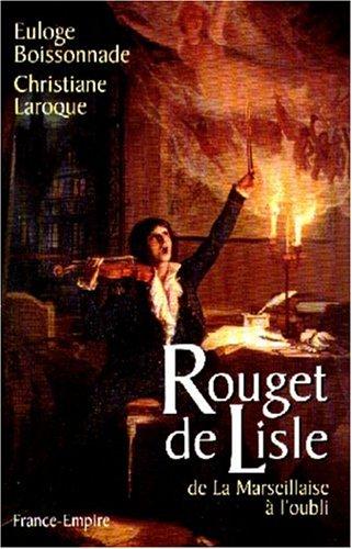 ROUGET DE LISLE. De la Marseillaise à l'oubli par Euloge Boissonnade, Christiane Laroque