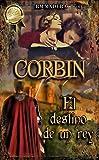 CORBIN, el destino de un rey: (Serie Amor y Deber #2) (Novela de romance histórico para mayores de 16 años)