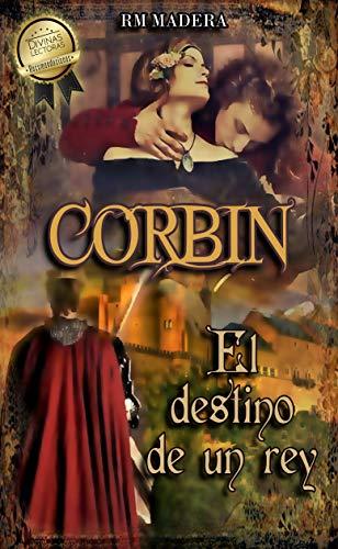 CORBIN, el destino de un rey: (Serie Amor y Deber #2) (Novela de romance histórico para mayores de 16 años) por R. M. Madera