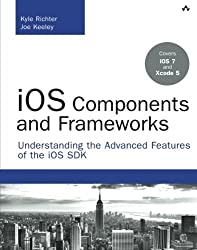 iOS Components and Frameworks: Understanding the Advanced Features of the iOS SDK (Developer's Library) by Kyle Richter (2013-11-14)