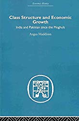 [(Class Structure and Economic Growth : India and Pakistan Since the Moghuls)] [By (author) Angus Maddison] published on (November, 2010)