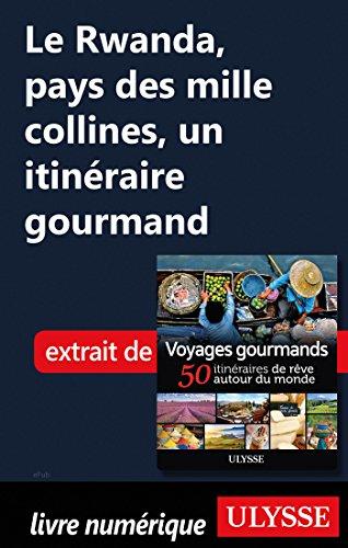Descargar Libro Le Rwanda, pays des mille collines - un itinéraire gourmand de Collectif