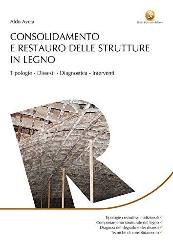 Consolidamento e restauro delle strutture in legno: Tipologie, dissesti, diagnostica, interventi
