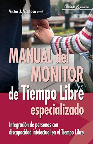 Manual del monitor de Tiempo Libre especializado (Escuela de animación nº 46) por Victor Juan Ventosa