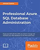 #7: Professional Azure SQL Database Administration: Equip yourself with the skills you need to manage and maintain your SQL databases on the Microsoft cloud