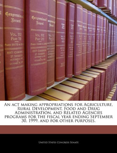 An act making appropriations for Agriculture, Rural Development, Food and Drug Administration, and Related Agencies programs for the fiscal year ending September 30, 1999, and for other purposes.
