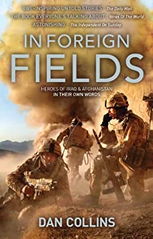 IN FOREIGN FIELDS: Heroes of Iraq and Afghanistan in their own words by [Collins, Dan]