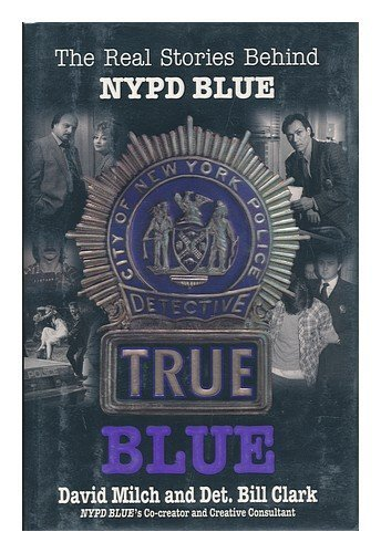 True Blue: The Real Stories Behind NYPD Blue by David Milch (1995-11-03)