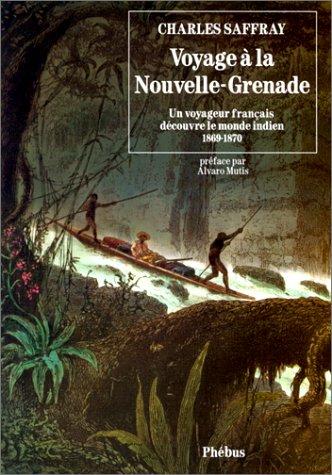 Voyage à la Nouvelle-Grenade : Un voyageur français découvre le monde indien, 1869-1870 par Saffray