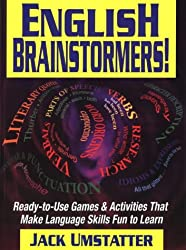 English Brainstormers: Ready-to-use Games and Activities That Make Language Skills Fun to Learn (J-B Ed: Ready-to-Use Activities)