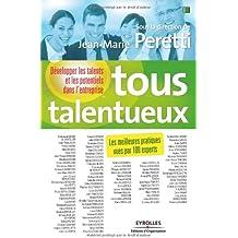 Tous talentueux: Développer les talents et les potentiels dans l'entreprise. Les meilleures pratiques vues par 100 experts