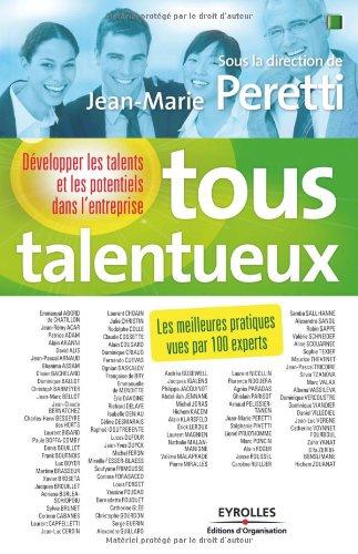 Tous talentueux: Dvelopper les talents et les potentiels dans l'entreprise. Les meilleures pratiques vues par 100 experts