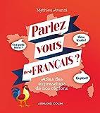 Parlez-vous (les) français ? Atlas des expressions de nos régions...