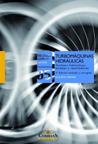 Descargar Libro Turbomáquinas hidráulicas: Turbinas hidráulicas, bombas, ventiladores (Biblioteca Comillas, Ingeniería) de Claudio Mataix Plana