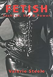Fetish: Fashion, Sex & Power by Valerie Steele (1996-01-04)