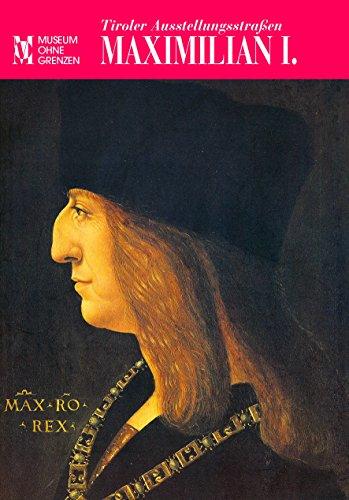 Tiroler Ausstellungsstrassen: Maximilian I