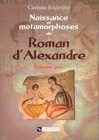 Naissance et métamorphoses du Roman d'Alexandre. Domaine grec par Corinne Jouanno