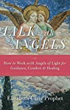 Talk with Angels: How to Work with Angels of Light for Guidance, Comfort and Healing by Elizabeth Clare Prophet (2014-11-07)