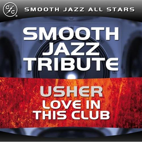 Love In This Club (Usher Smooth Jazz Tribute)