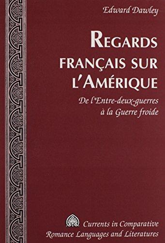 Regards Francais Sur L'amerique: De L'entre-deux-guerres a La Guerre Froide par Edward Dawley
