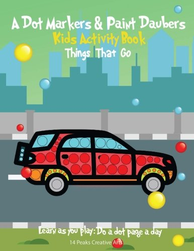 A Dot Markers & Paint Daubers Kids Activity Book: Things That Go: Learn as you play: Do a dot page a day (Transportation) por 14 Peaks Creative Arts
