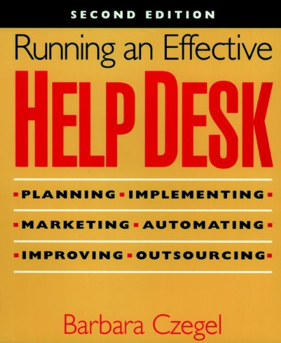 Running an Effective Help Desk: Planning, Implementing, Marketing, Automating, Improving, Outsourcing