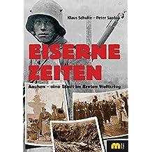 Eiserne Zeiten: Aachen – eine Stadt im Ersten Weltkrieg