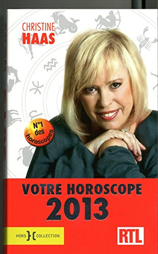Votre horoscope 2013 : Ambiance, perso, boulot ... Votre horoscope mois par mois par Christine Haas