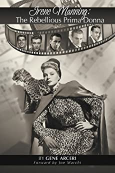 Irene Manning: The Rebellious Prima Donna (English Edition) di [Arceri, Gene]