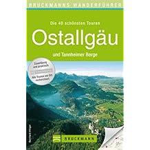 Wanderführer Ostallgäu und Tannheimer Berge: Die 40 schönsten Wanderwege, inkl. Lechtal und Füssen, mit Wanderkarten und GPS-Daten zum Download