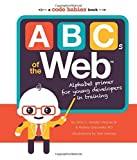 ABCs of the Web: Alphabet Primer for Young Developers in Training by Andrey Ostrovsky MD (2013-10-07)