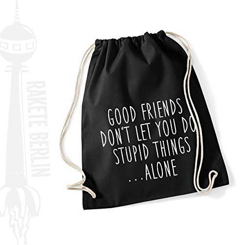 Turnbeutel Rucksack Baumwolle ' Good friends don't let you do stupid things .... alone ' '