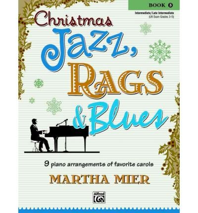 Christmas Jazz, Rags & Blues, Bk 3: 9 Arrangements of Favorite Carols for Intermediate to Late Intermediate Pianists (Christmas Jazz, Rags & Blues) (Paperback) -