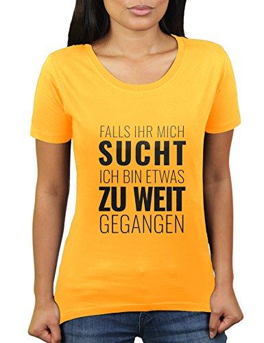Falls Ihr Mich Sucht Ich Bin Etwas Zu Weit Gegangen - Damen T-Shirt von KaterLikoli, Gr. XL, Gold Yellow -