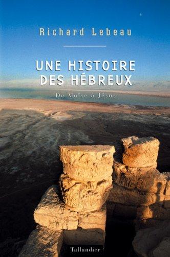 Une histoire des Hébreux : De Moïse a Jésus