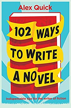 102 Ways to Write a Novel: Indispensable Tips for the Writer of Fiction by [Quick, Alex]