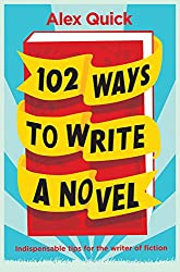 102 Ways to Write a Novel: Indispensable Tips for the Writer of Fiction