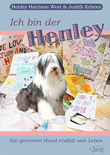 Ich bin der Henley: Ein geretteter Hund erzählt sein Leben (Henley Tier)