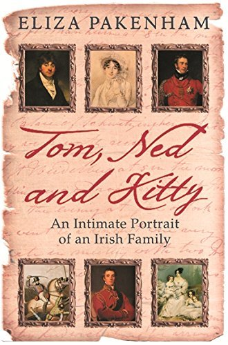 Tom, Ned and Kitty: An Intimate Portrait of an Irish Family by Eliza Pakenham (2008-10-01)