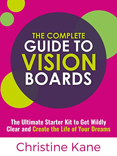 the-complete-guide-to-vision-boards-the-ultimate-starter-kit-to-get-wildly-clear-and-create-the-life