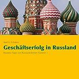 Geschäftserfolg in Russland - Business-Tipps vom Russland-Kenner Nummer 1 [5 Audio-CDs + 1 Bonus-MP3-CD - 5:47 Std. / Audiobook; ungekürzte Lesung]