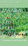 Maara Kai a Kiwi Food Garden (Natural Food Growing Book 1)