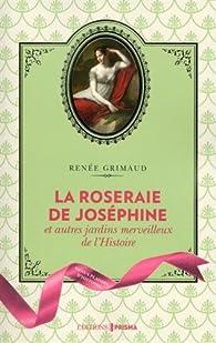 La Roseraie de Joséphine et autres jardins merveilleux de l'Histoire par Renée Grimaud