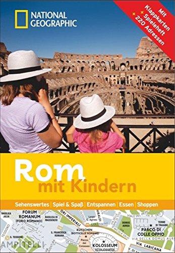 Rom mit Kindern: National Geographic Familien-Reiseführer Rom – Kompakt und zur schnellen Orientierung voll mit den Highlights für den perfekten Familienspaß in Rom.
